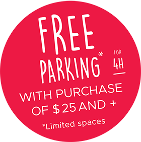 Free parking for 4h with purchase of $25 and + * Limited spaces
